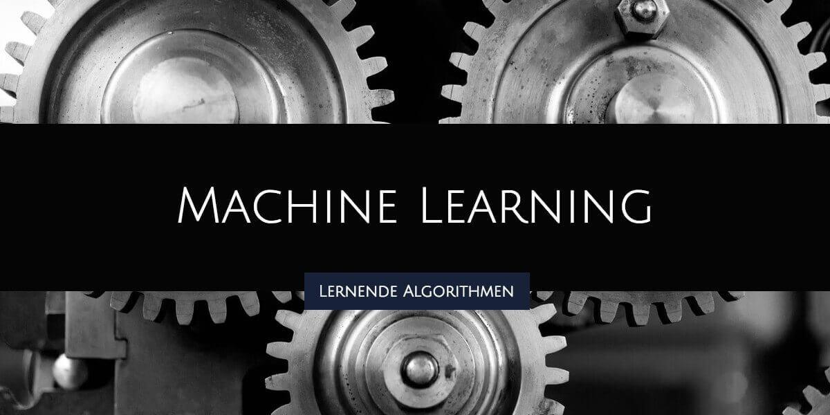 Machine Learning – Wenn Algorithmen die Schulbank drücken