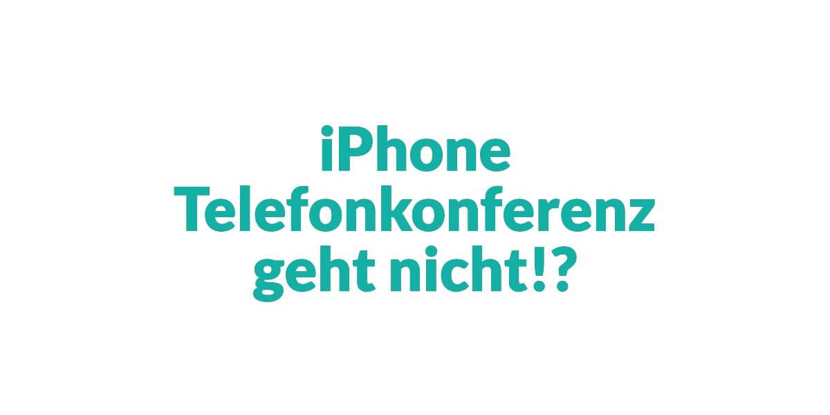 iPhone Telefonkonferenz geht nicht   Loesung