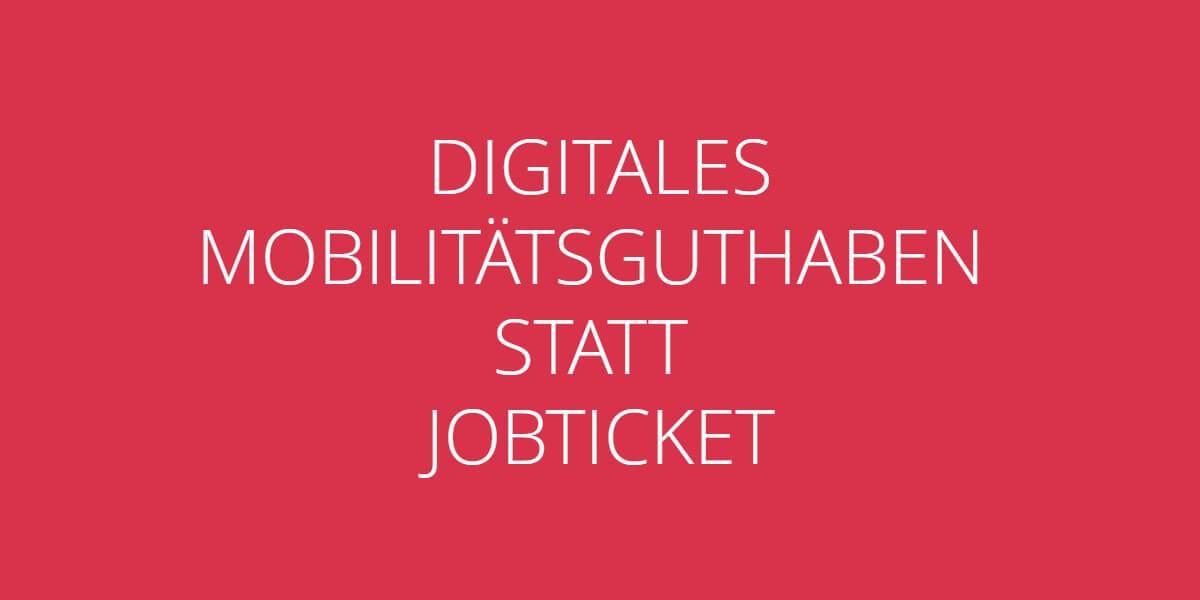 Digitales Mobilitaetsguthaben statt JobTicket
