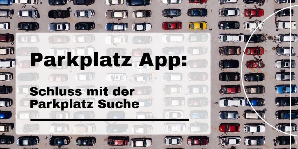 Schluss mit der Parkplatzsuche: Die Parkplatz Apps machen's möglich