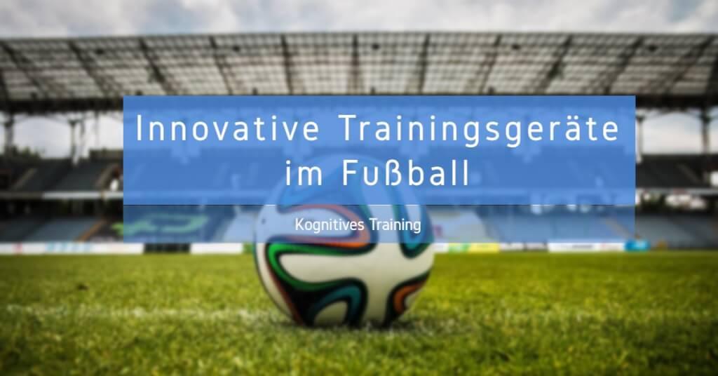 Beitrag: Innovative Trainingsgeräte im Fußball – So werden kognitive Fähigkeiten trainiert