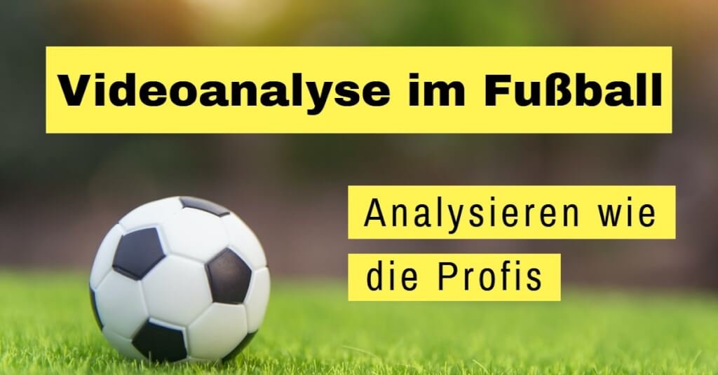 Beitrag: Videoanalyse im Fußball: Mit Technik und Software analysieren Amateure wie die Profis