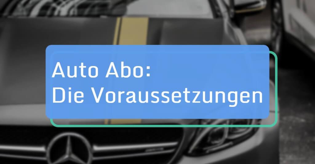 Voraussetzungen für ein Auto Abo: Alles eine Frage des Anbieters