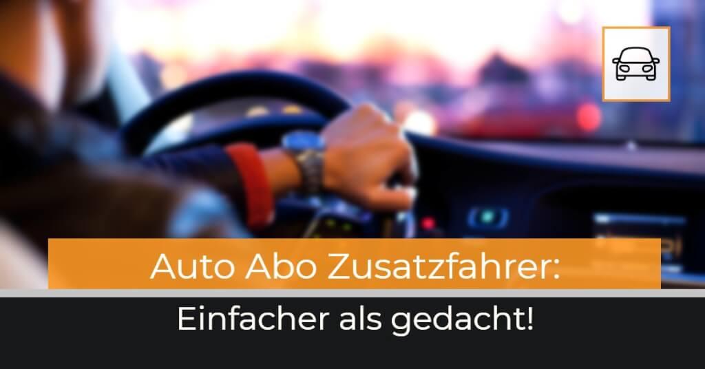 Beitrag: Zusatzfahrer beim Auto Abo buchen: Einfacher als gedacht!