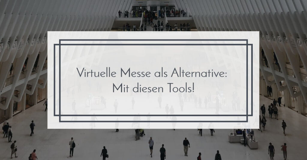 Beitrag: Ist die Virtuelle Messe eine echte Alternative? - mit diesen Tools, Ja!