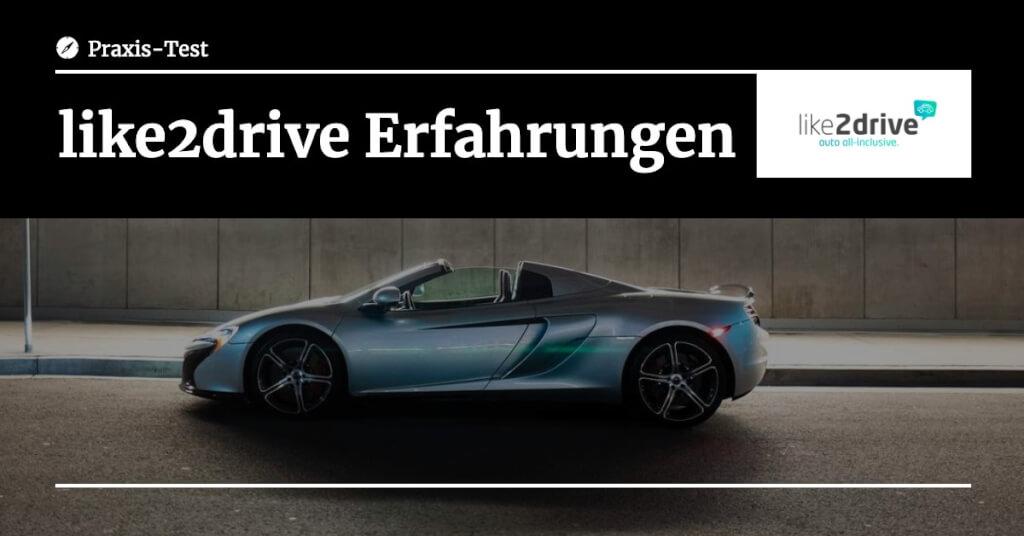 Beitrag: Meine like2drive Erfahrungen – Praxistest des Auto Abonnements