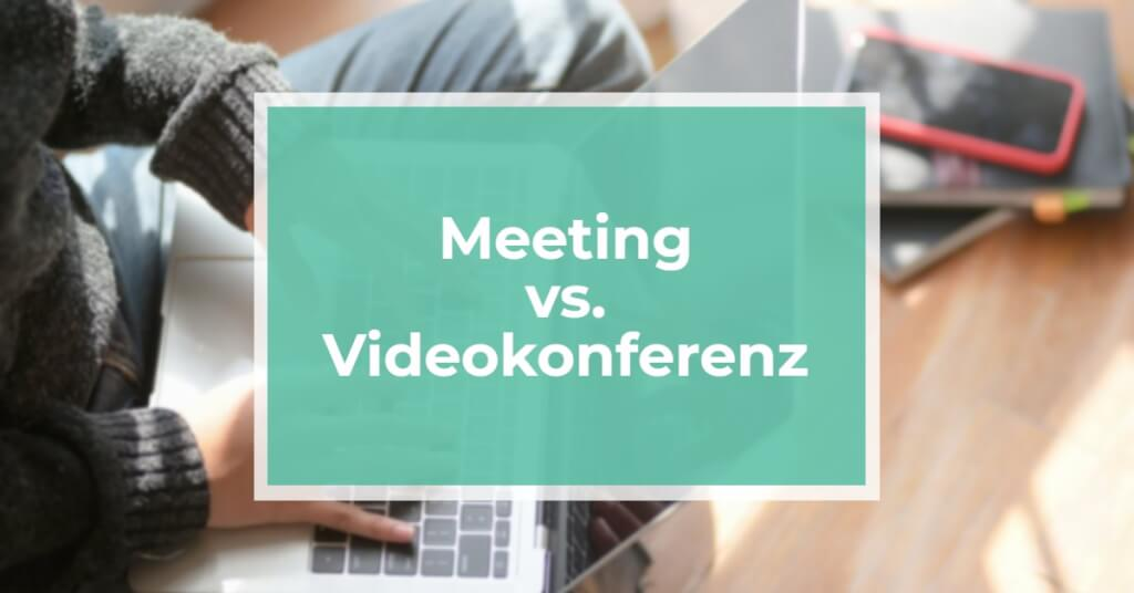 Videokonferenz vs Meeting
