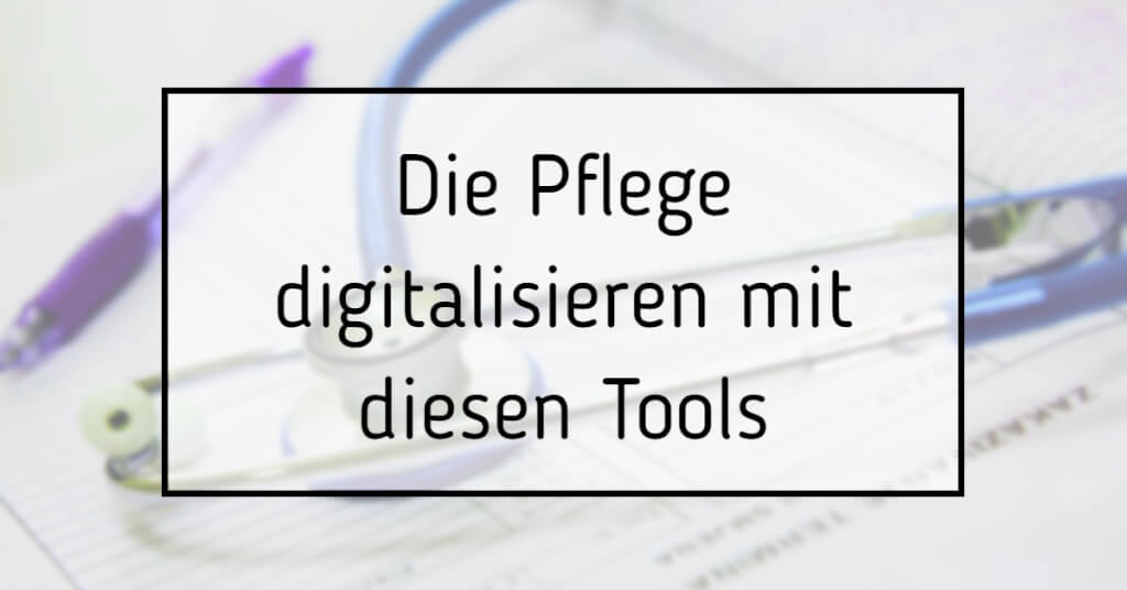 Beitrag: Die Pflege digitalisieren: Diese Tools machen's möglich!