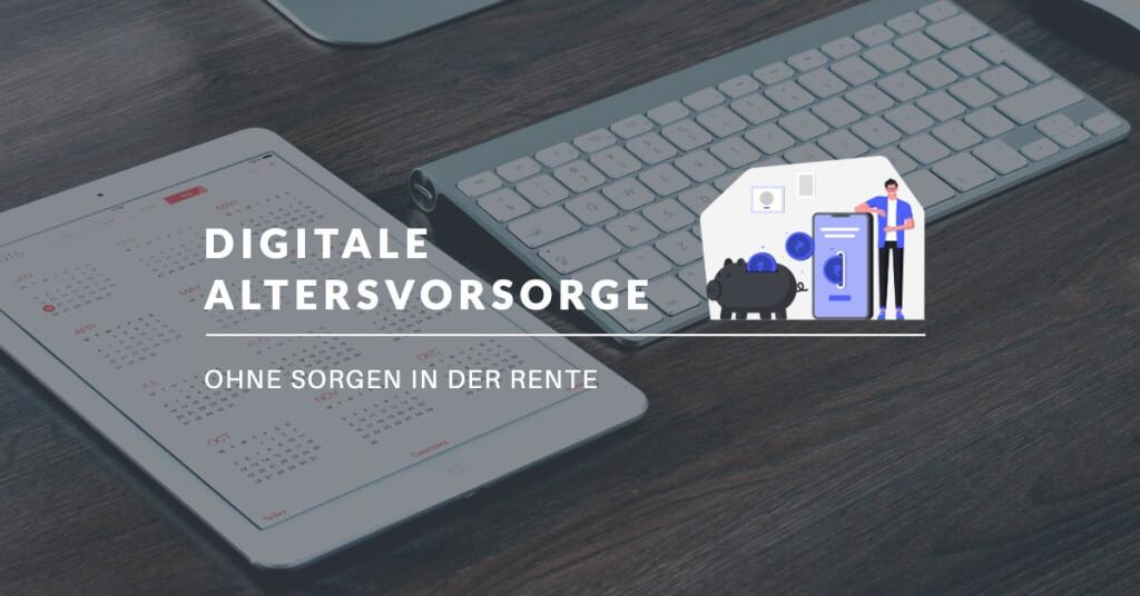 Digitale Altersvorsorge: Ohne Sorgen in die Rente!