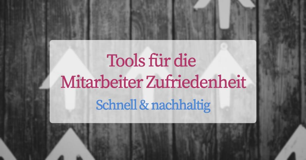 Mitarbeiter Zufriedenheit schnell und nachhaltig steigern: Diese Tools machen's möglich!