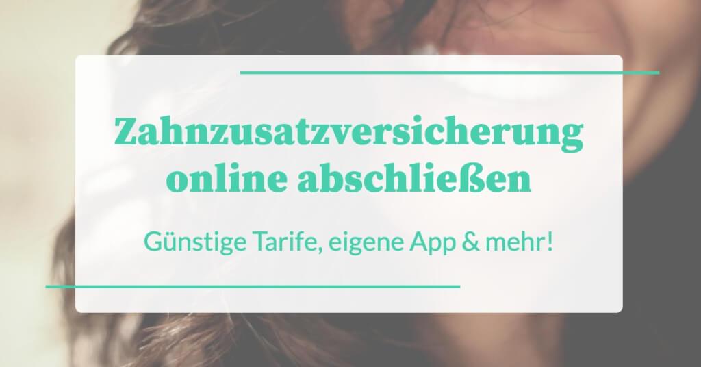 Zahnzusatzversicherung online abschließen: Günstigere Tarife, eigene App und mehr!