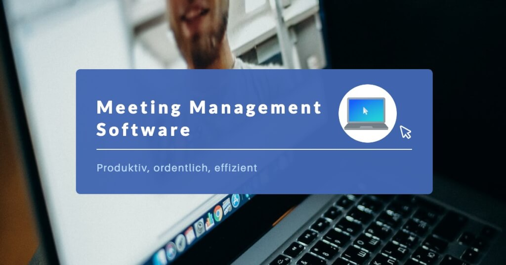 Mit der Meeting Management Software zu mehr Produktivität, Ordnung und Effizienz