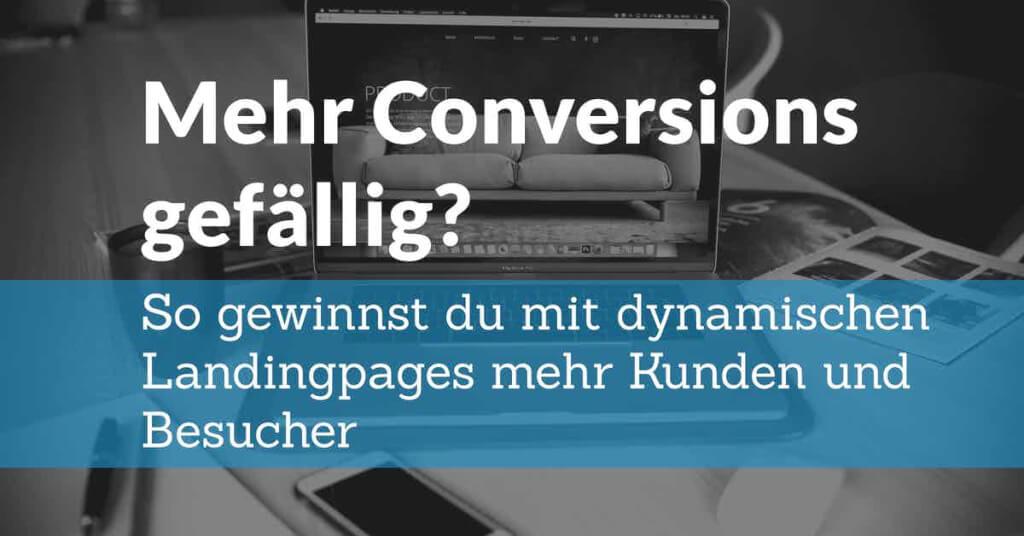 Mehr Conversions gefällig? - Wie dynamische Landingpages dir helfen mehr Kunden zu gewinnen