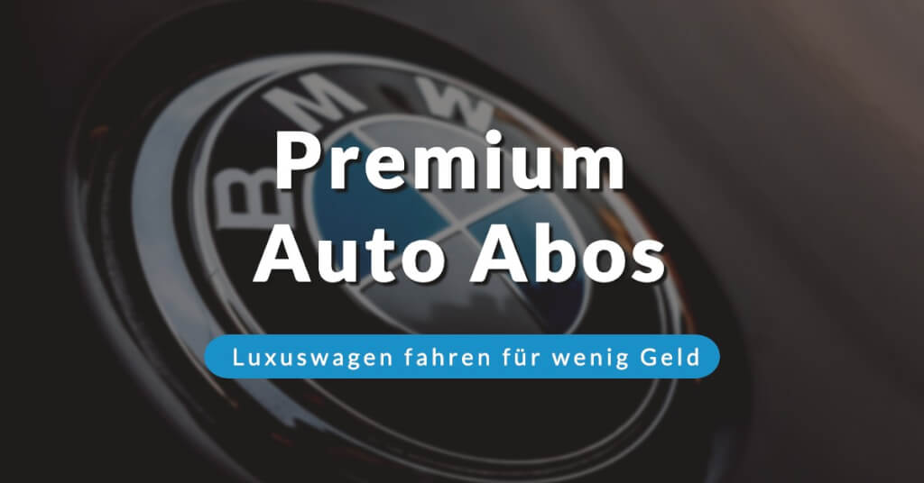 Beitrag: Premium Auto Abos: Luxuswagen fahren für wenig Geld!