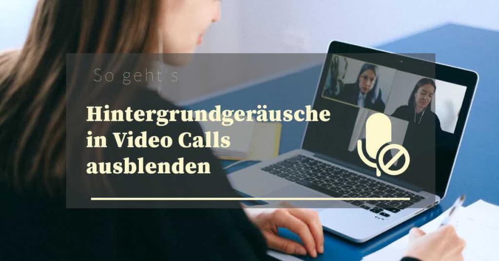 Beitrag: So kannst du in Video Calls und Aufnahmen nervige Hintergrundgeräusche entfernen
