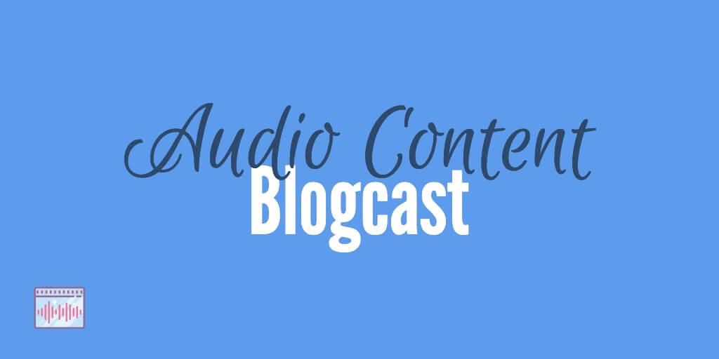 Blogcast Audio Format Content Marketing