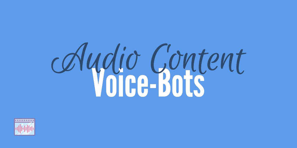 Voice Bots Audio Format Content Marketing
