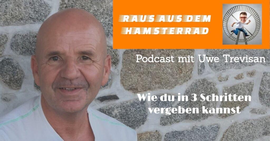 Wie du in 3 Schritten Vergeben kannst! Podcast mit Uwe Trevisan