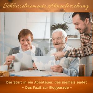 Schlüsselmomente Ahnenforschung: Der Start in ein Abenteuer, dass niemals endet - Das Fazit zur Blogparade.