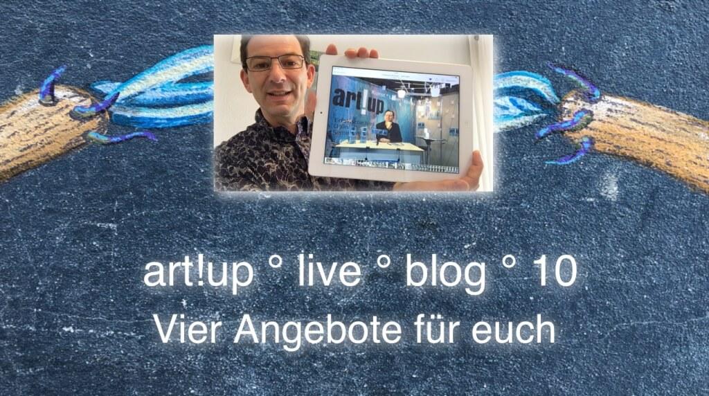 Vier Angebote für euch # art!up°live°blog°10