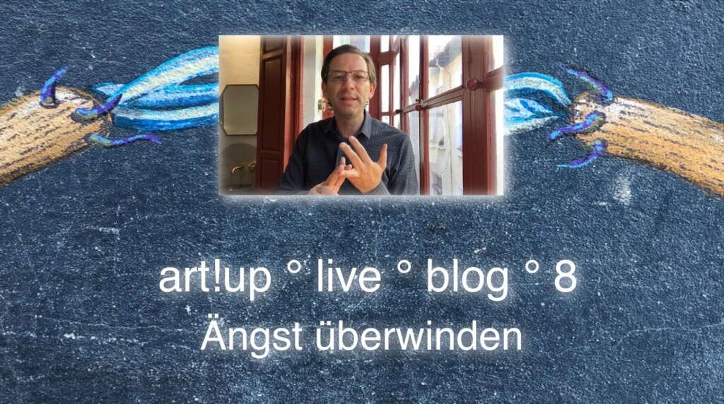 Ängste überwinden # art!up ° live ° blog ° 8