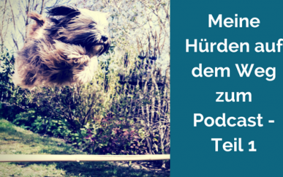 Meine Hürden auf dem Weg zum eigenen Podcast – Teil 1