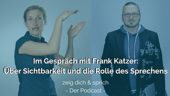 014: Im Gespräch mit Frank Katzer – Über Sichtbarkeit und Sprechen im Business