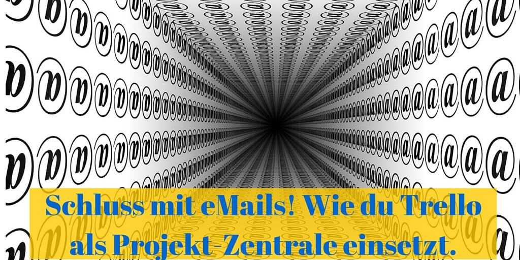 Schluss mit eMails! Wie du Trello als Projekt-Zentrale einsetzt. (Gastartikel)