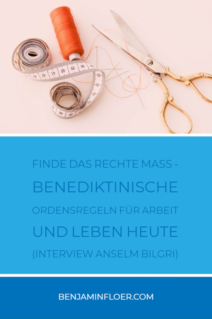 Finde das rechte Maß - Benediktinische Ordensregeln für Arbeit und Leben heute (Interview Anselm Bilgri)