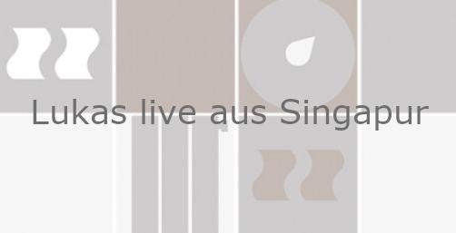 Lukas: live und direkt aus Singapur/ Part 3 von 3