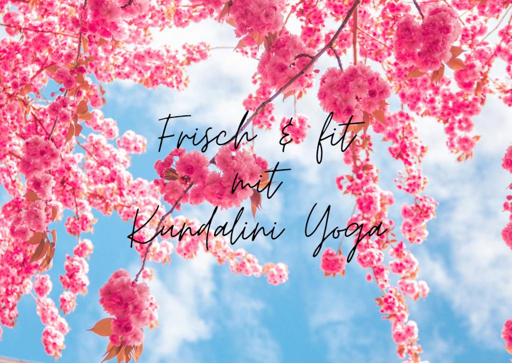 Mit Kundalini Yoga frisch, fröhlich und fit in den Frühling