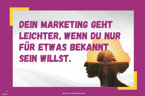 Marketing geht leichter, wenn du nur fuer etwas bekannt sein willst