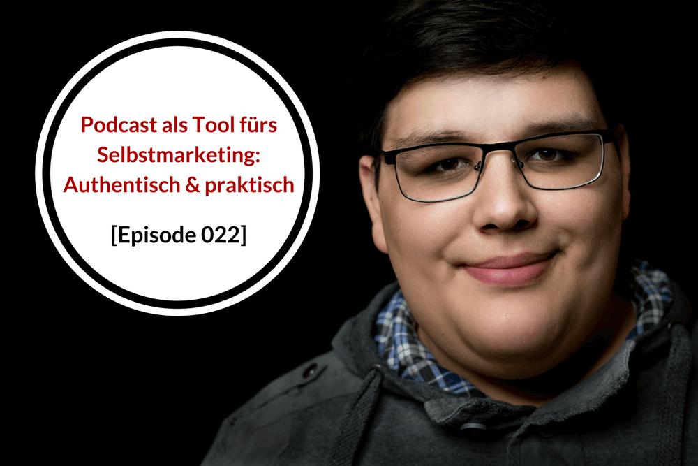 Podcast als Selbstmarketing-Tool: Authentisch, praktisch, gut
