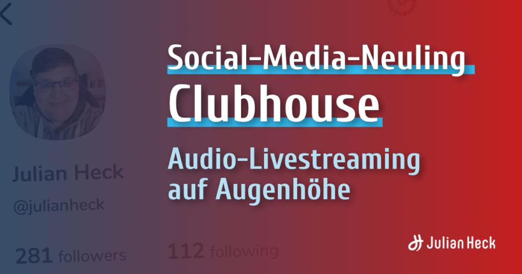 Clubhouse unter der Lupe – Audio-Livestreaming im ersten Test