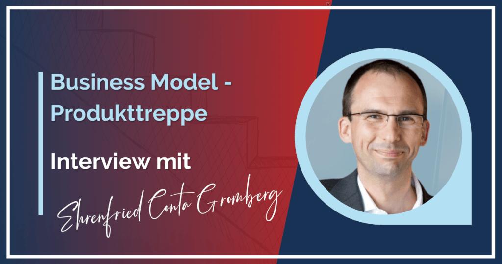 Interview mit Ehrenfried Conta Gromberg: Business Model - Produkttreppe