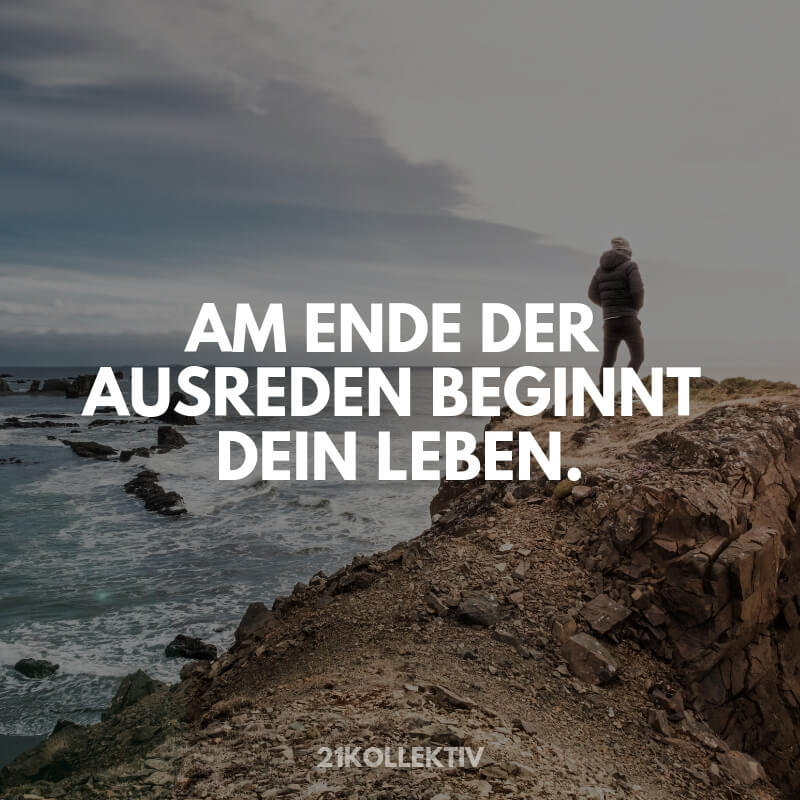 Am Ende der Ausreden beginnt dein Leben. #Motivation