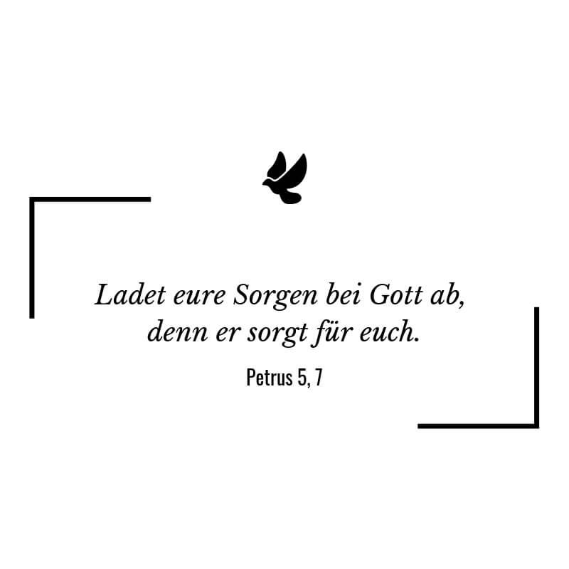 Ladet eure Sorgen bei Gott ab, denn er sorgt für euch. – Petrus 5:7