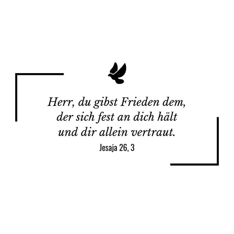 Herr, du gibst Frieden dem, der sich fest an dich hält und dir allein vertraut. – Jesaja 26:3