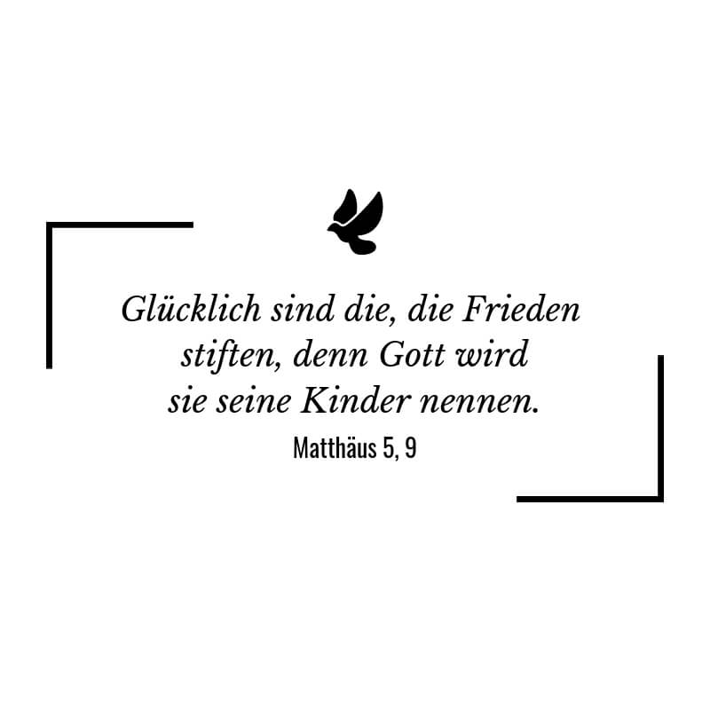 Glücklich sind die, die Frieden stiften, denn Gott wird sie seine Kinder nennen. – Matthäus 5:9 | Bibelspruch