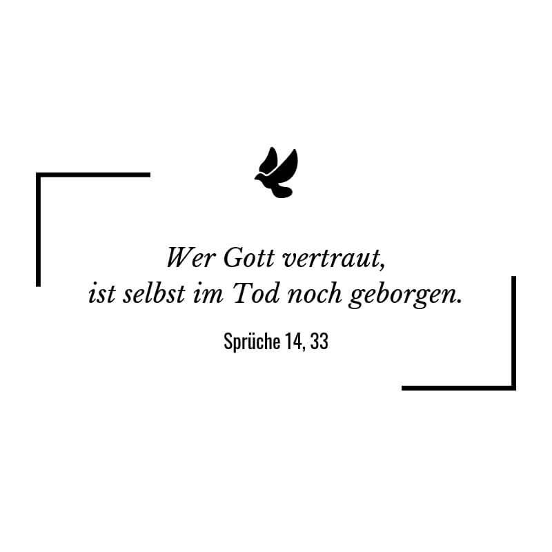 Wer Gott vertraut, ist selbst im Tod noch geborgen. – Sprüche 14:33