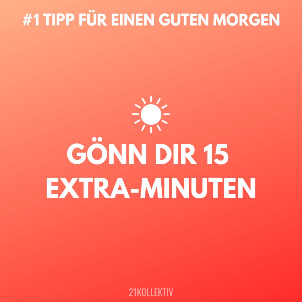Gönn dir 15 Extra-Minuten. Tipps für einen Guten Morgen #1