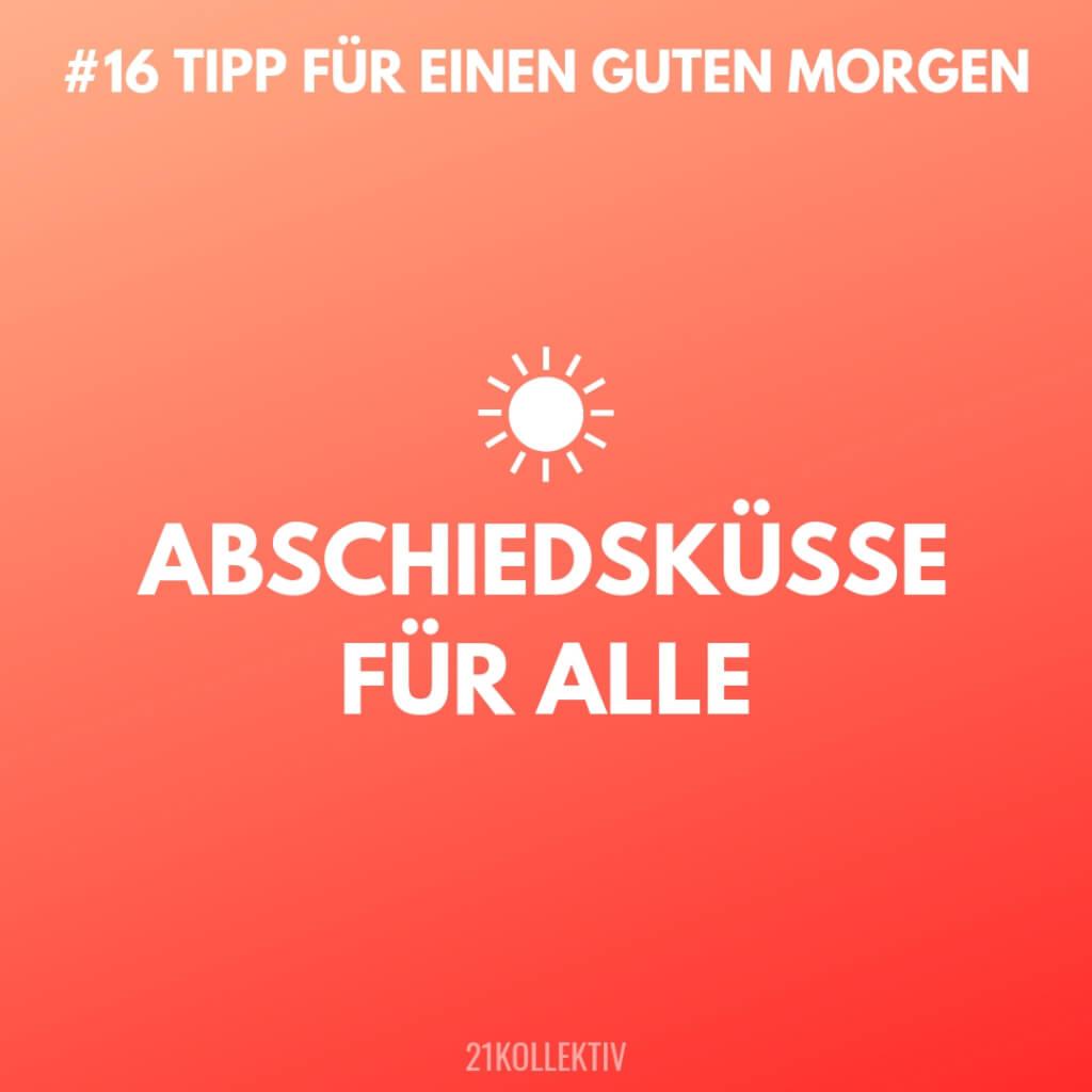 Abschiedsküsse für alle!! Tipps für einen Guten Morgen #16