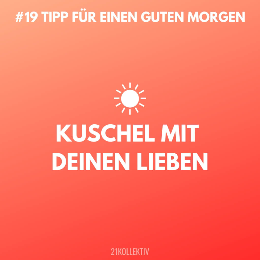 Kuschel mit deinen Lieben! Tipps für einen Guten Morgen #19