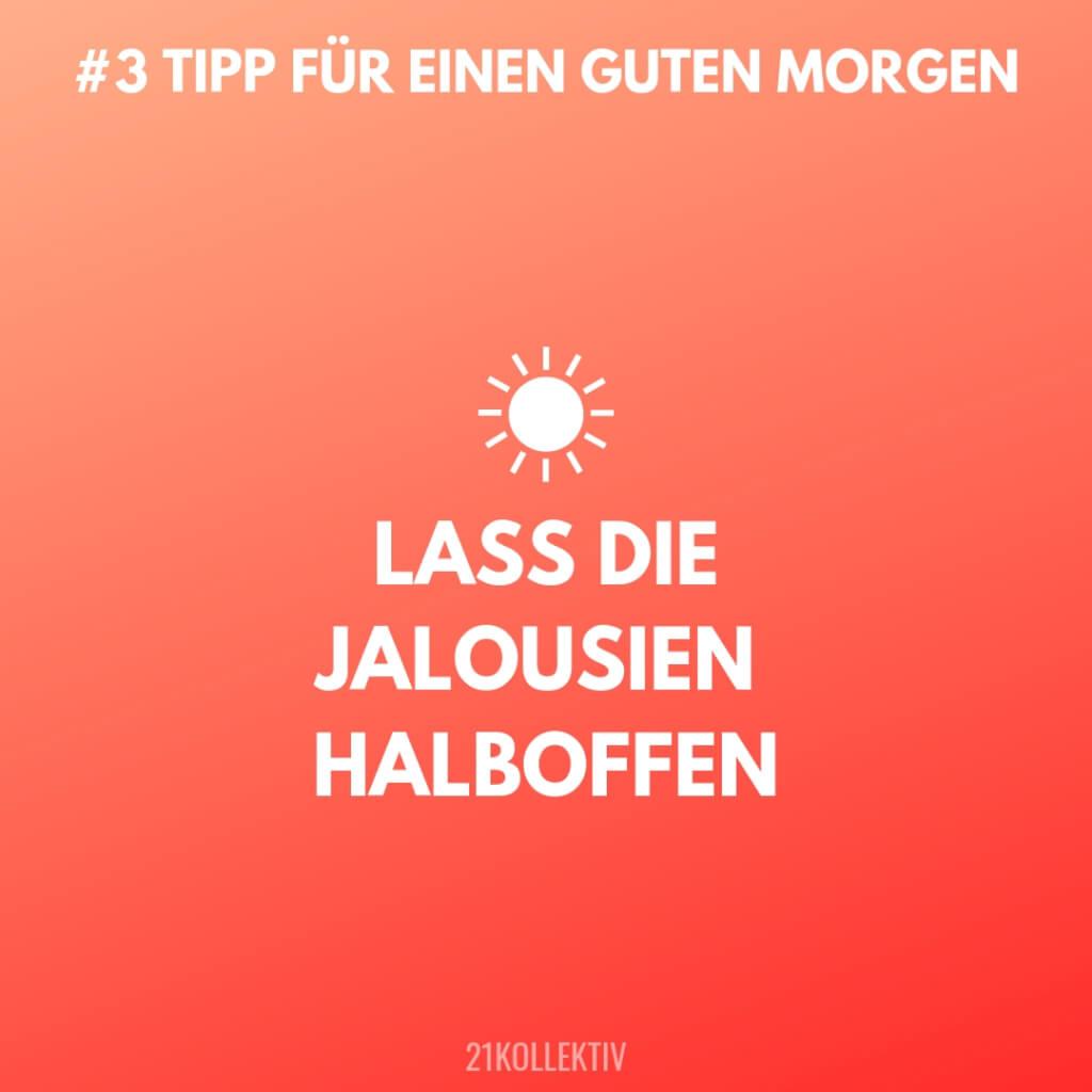 Lass die Jalousien halboffen. Tipps für einen Guten Morgen #3