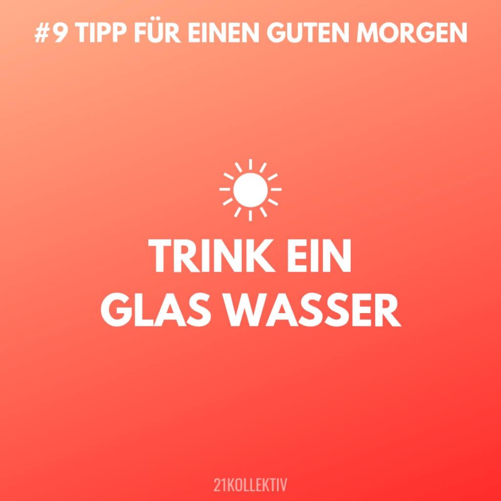 Trink ein Glas Wasser! Tipps für einen Guten Morgen #9