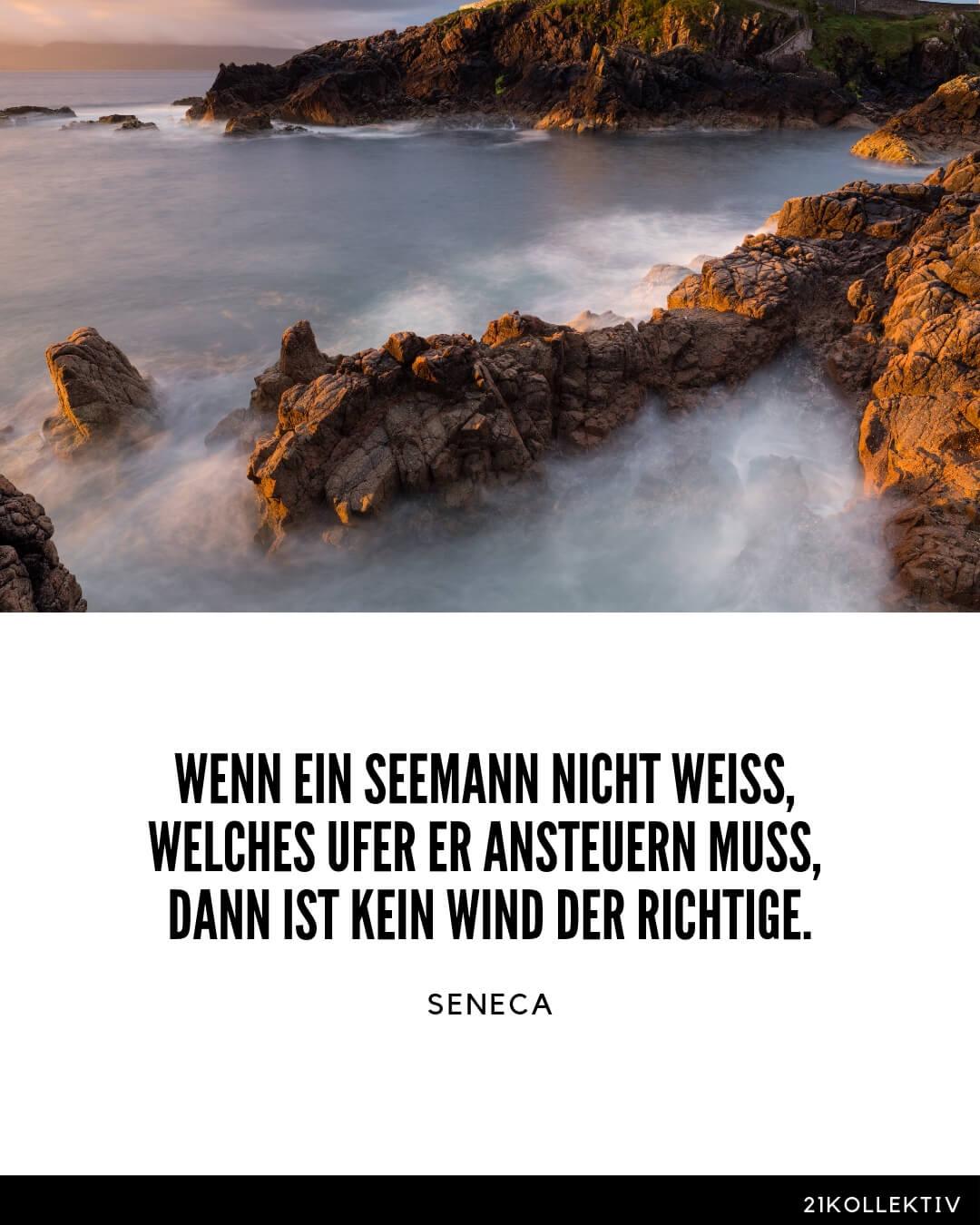 Wenn ein Seemann nicht weiß, welches Ufer er ansteuern muß, dann ist kein Wind der richtige.