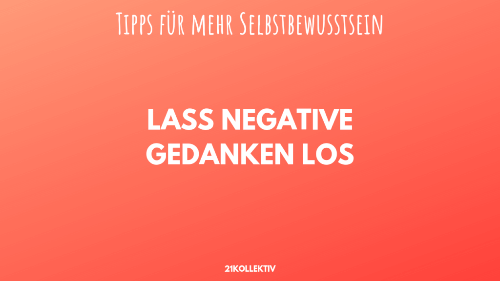 Lass negative Gedanken los... Tipps für mehr Selbstvertrauen