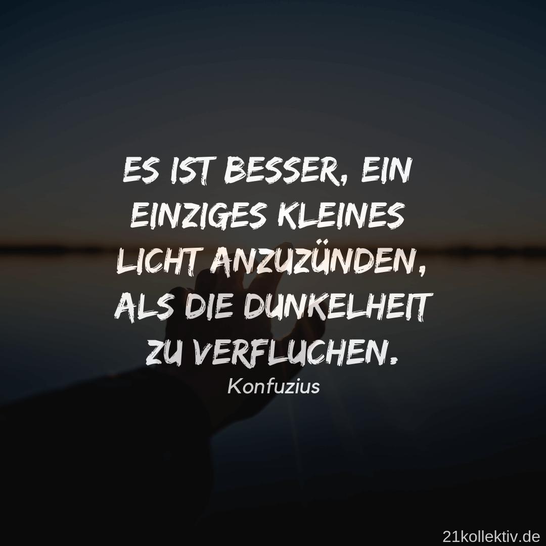 Es ist besser, ein einziges kleines Licht anzuzünden, als die Dunkelheit zu verfluchen. – Konfuzius | Lebensweisheit zum Nachdenken // 21kollektiv #spruch