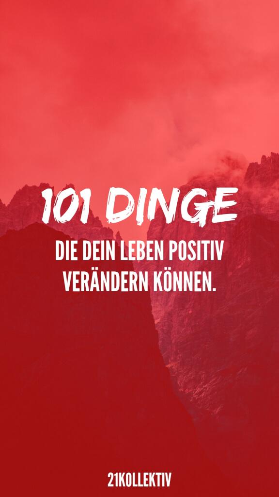 101 Dinge die dein Leben positiv veraendern koennen.