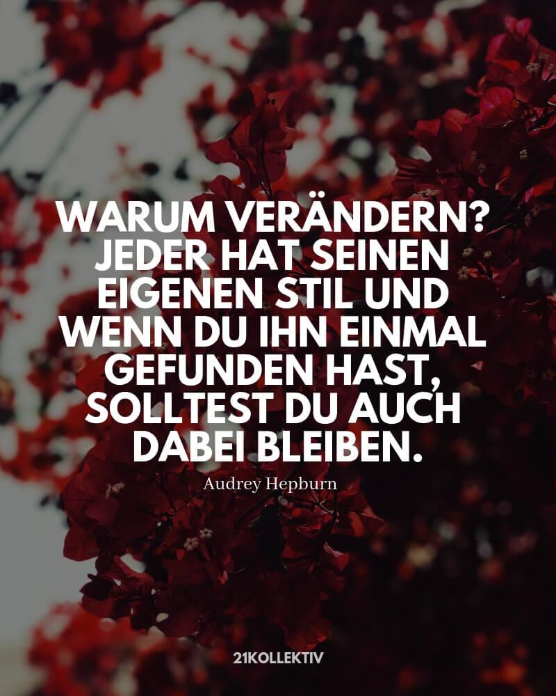 Warum verändern? Jeder hat seinen eigenen Stil und wenn du ihn einmal gefunden hast, solltest du auch dabei bleiben. – Audrey Hepburn